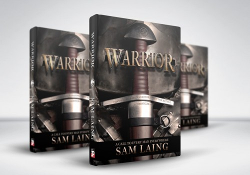 Warrior: A Call To Every Man Everywhere